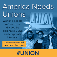 America needs unions: Working people refuse to be divided by billionaire CEOs and corporate interests. Unions are needed now more than ever.